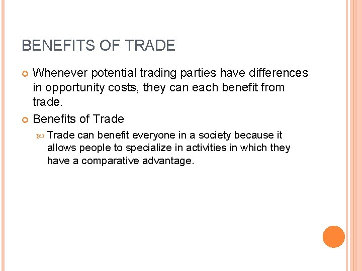 BENEFITS OF TRADE Whenever potential trading parties have differences in opportunity costs, they can