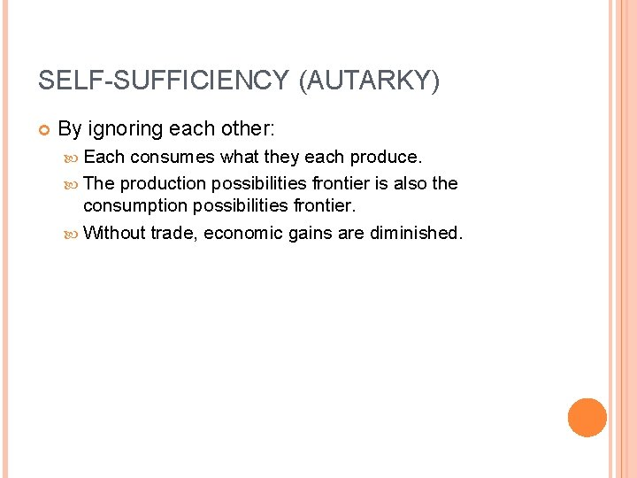SELF-SUFFICIENCY (AUTARKY) By ignoring each other: Each consumes what they each produce. The production