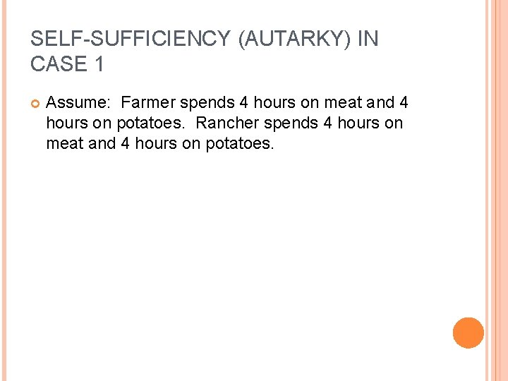 SELF-SUFFICIENCY (AUTARKY) IN CASE 1 Assume: Farmer spends 4 hours on meat and 4