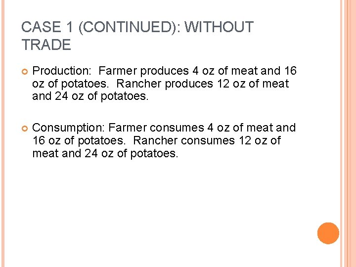 CASE 1 (CONTINUED): WITHOUT TRADE Production: Farmer produces 4 oz of meat and 16