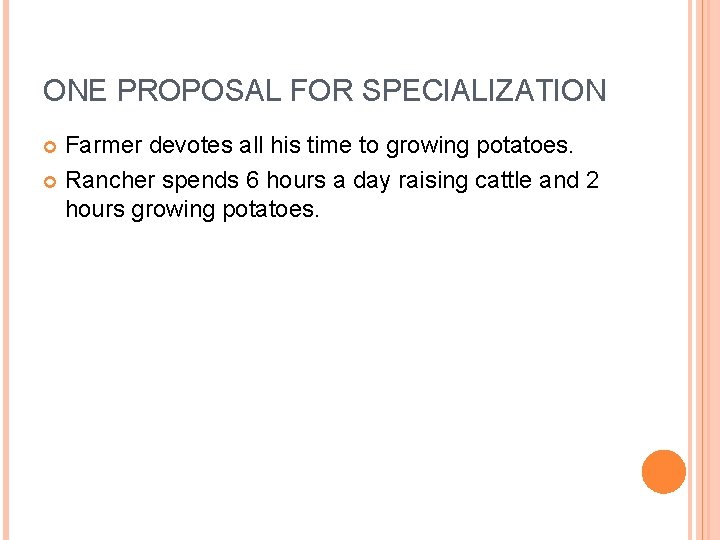 ONE PROPOSAL FOR SPECIALIZATION Farmer devotes all his time to growing potatoes. Rancher spends