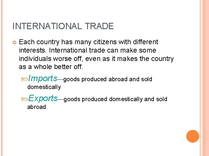 INTERNATIONAL TRADE Each country has many citizens with different interests. International trade can make
