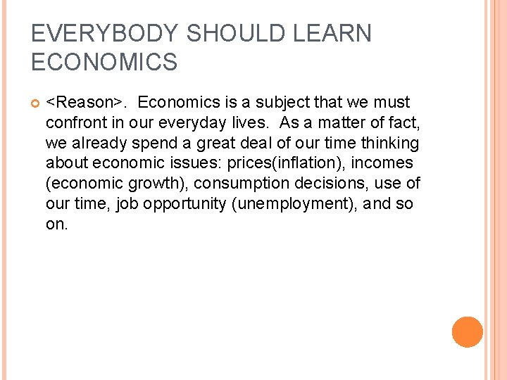 EVERYBODY SHOULD LEARN ECONOMICS <Reason>. Economics is a subject that we must confront in