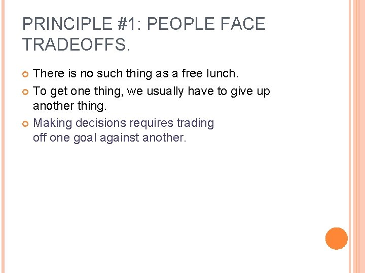 PRINCIPLE #1: PEOPLE FACE TRADEOFFS. There is no such thing as a free lunch.