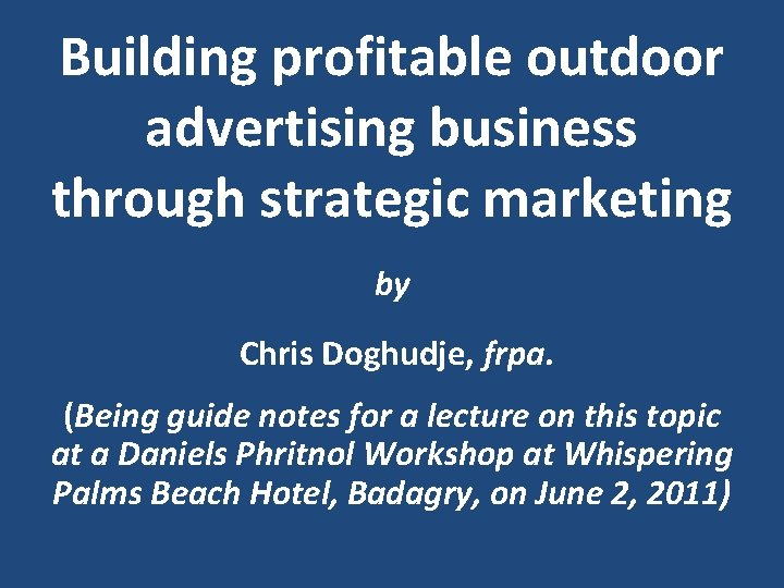 Building profitable outdoor advertising business through strategic marketing by Chris Doghudje, frpa. (Being guide