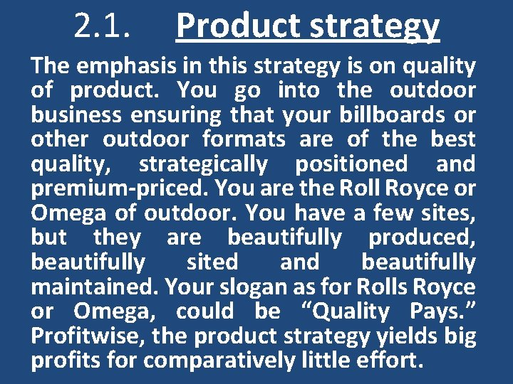 2. 1. Product strategy The emphasis in this strategy is on quality of product.
