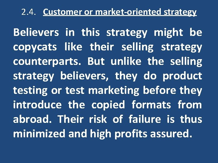 2. 4. Customer or market-oriented strategy Believers in this strategy might be copycats