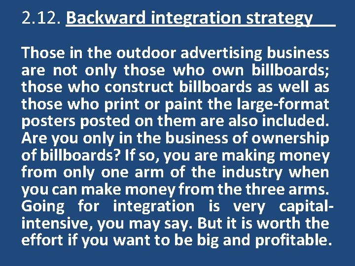 2. 12. Backward integration strategy Those in the outdoor advertising business are not only