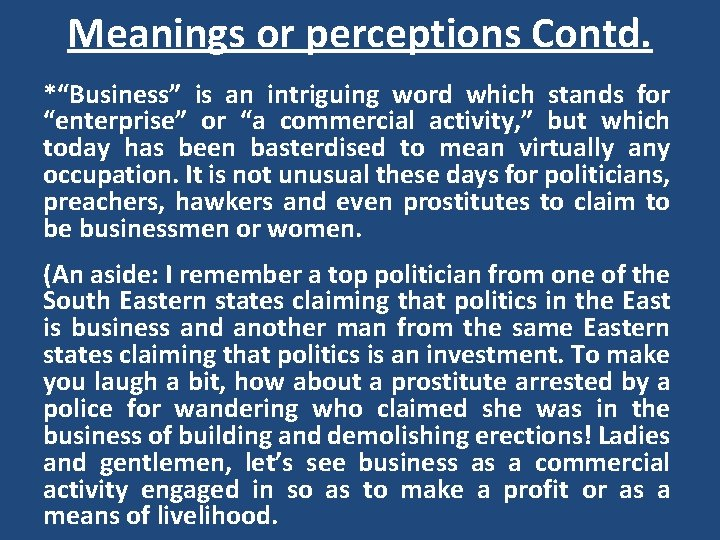 """Meanings or perceptions Contd. *""""Business"""" is an intriguing word which stands for """"enterprise"""" or"""