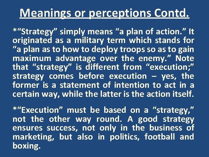 """Meanings or perceptions Contd. *""""Strategy"""" simply means """"a plan of action. """" It originated"""