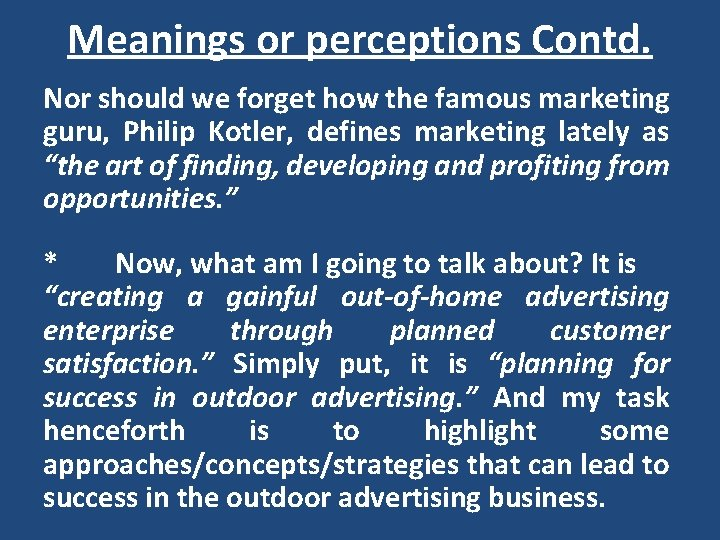 Meanings or perceptions Contd. Nor should we forget how the famous marketing guru, Philip