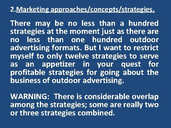 2. Marketing approaches/concepts/strategies. There may be no less than a hundred strategies at the