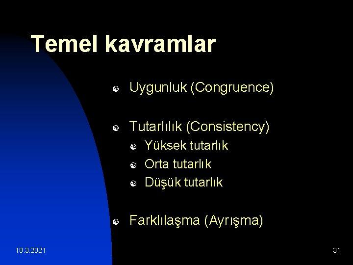 Temel kavramlar [ Uygunluk (Congruence) [ Tutarlılık (Consistency) [ [ 10. 3. 2021 Yüksek