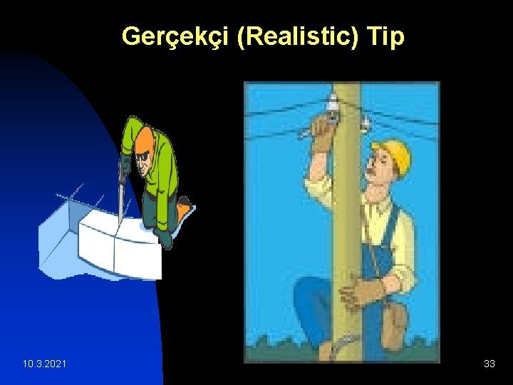 Gerçekçi (Realistic) Tip 10. 3. 2021 33
