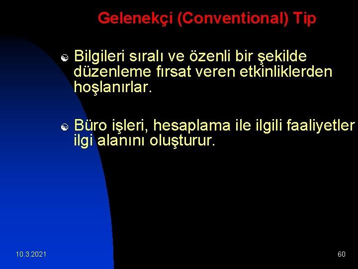Gelenekçi (Conventional) Tip [ [ 10. 3. 2021 Bilgileri sıralı ve özenli bir şekilde