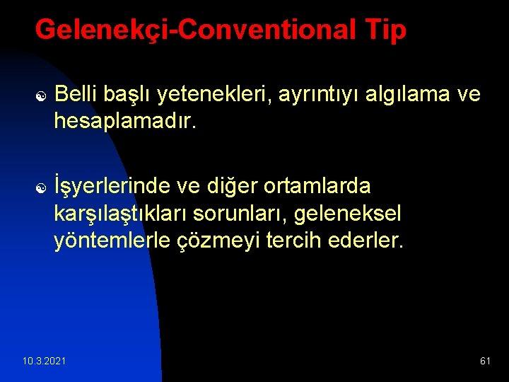 Gelenekçi-Conventional Tip [ [ Belli başlı yetenekleri, ayrıntıyı algılama ve hesaplamadır. İşyerlerinde ve diğer