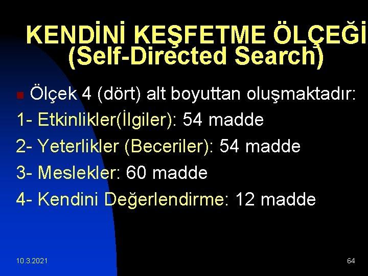 KENDİNİ KEŞFETME ÖLÇEĞİ (Self-Directed Search) Ölçek 4 (dört) alt boyuttan oluşmaktadır: 1 - Etkinlikler(İlgiler):