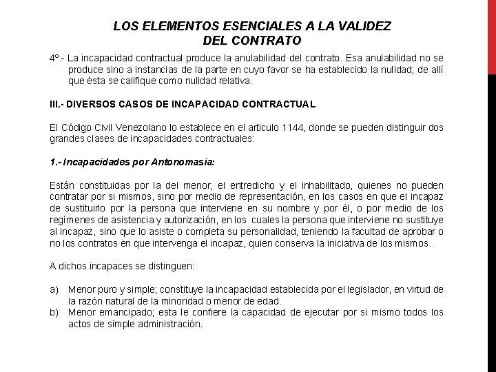 LOS ELEMENTOS ESENCIALES A LA VALIDEZ DEL CONTRATO 4º. - La incapacidad contractual produce