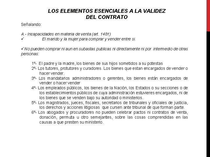 LOS ELEMENTOS ESENCIALES A LA VALIDEZ DEL CONTRATO Señalando: A. - Incapacidades en materia