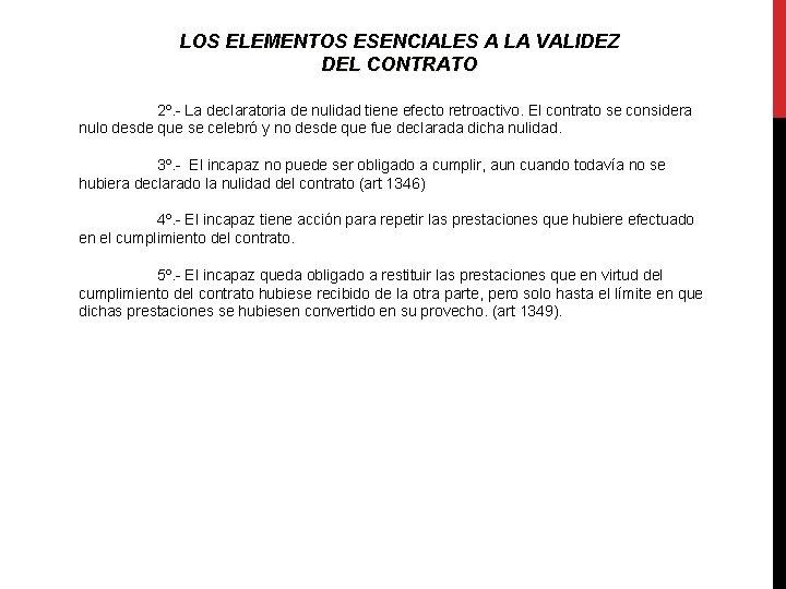 LOS ELEMENTOS ESENCIALES A LA VALIDEZ DEL CONTRATO 2º. - La declaratoria de nulidad