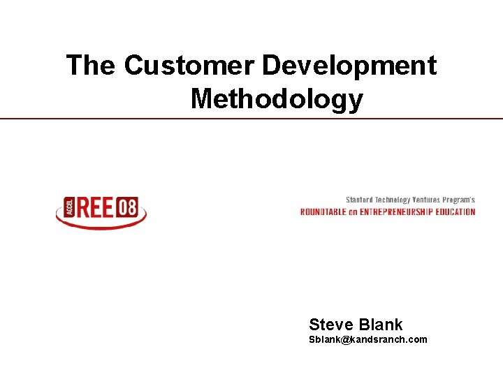 The Customer Development Methodology Steve Blank Sblank@kandsranch. com 1