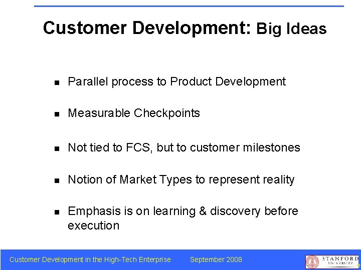Customer Development: Big Ideas n Parallel process to Product Development n Measurable Checkpoints n
