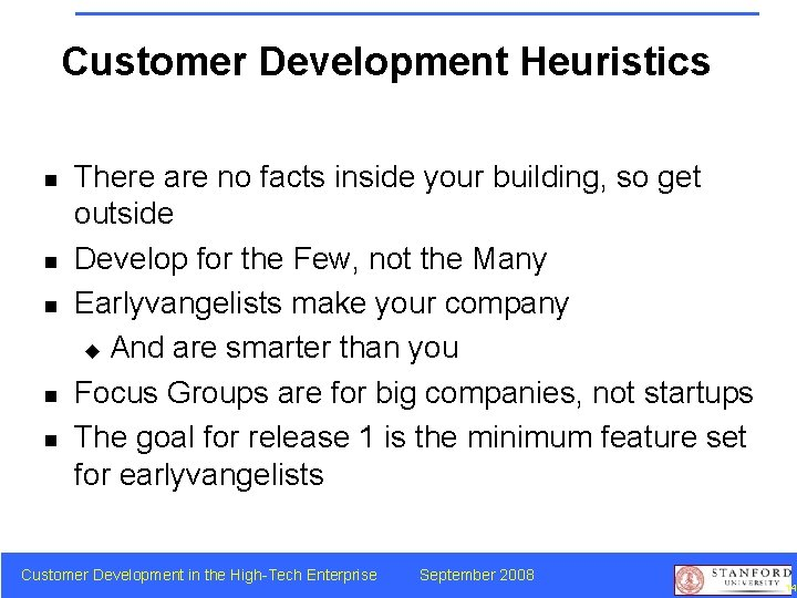 Customer Development Heuristics n n n There are no facts inside your building, so