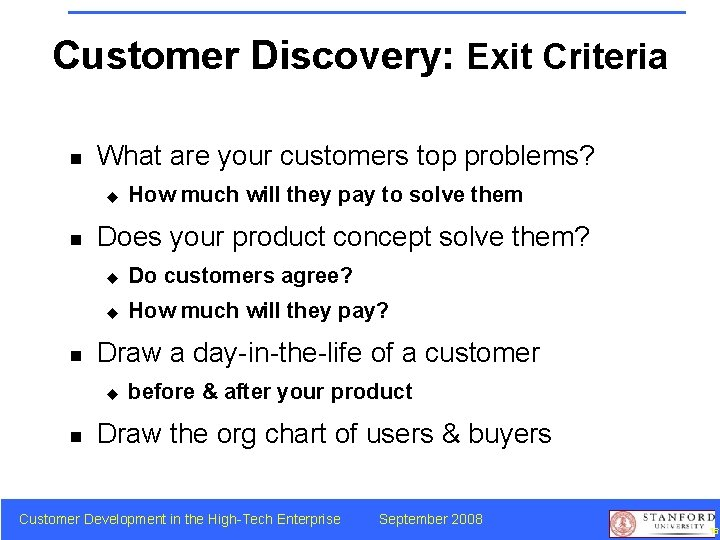 Customer Discovery: Exit Criteria n What are your customers top problems? u n n