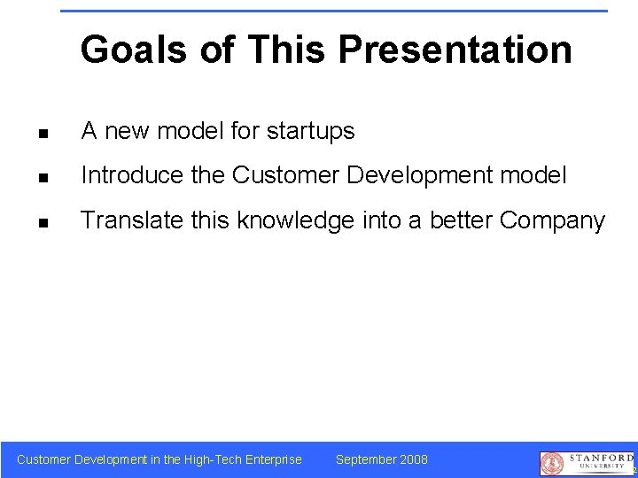 Goals of This Presentation n A new model for startups n Introduce the Customer