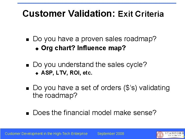 Customer Validation: Exit Criteria n Do you have a proven sales roadmap? u n