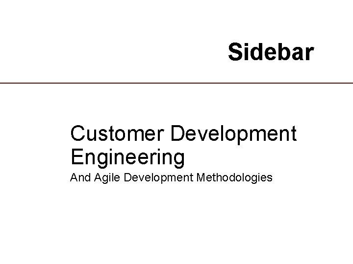 Sidebar Customer Development Engineering And Agile Development Methodologies 24