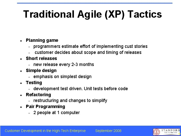 Traditional Agile (XP) Tactics Planning game programmers estimate effort of implementing cust stories customer