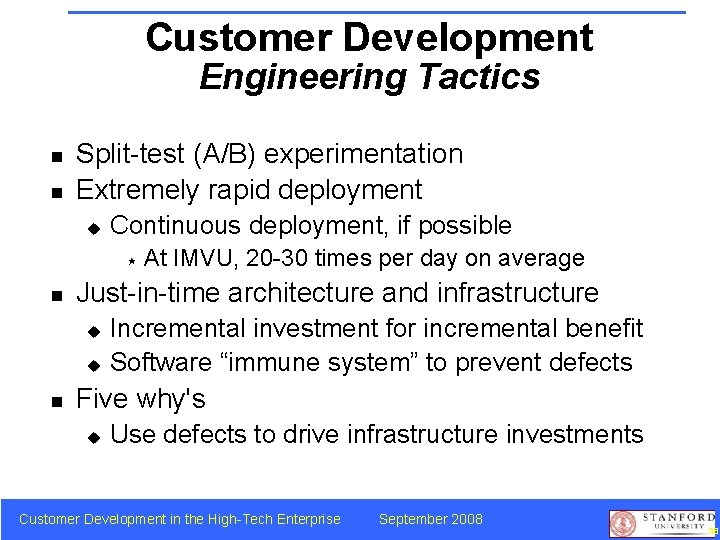 Customer Development Engineering Tactics n n Split-test (A/B) experimentation Extremely rapid deployment u Continuous