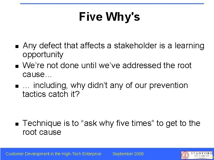 Five Why's n n Any defect that affects a stakeholder is a learning opportunity