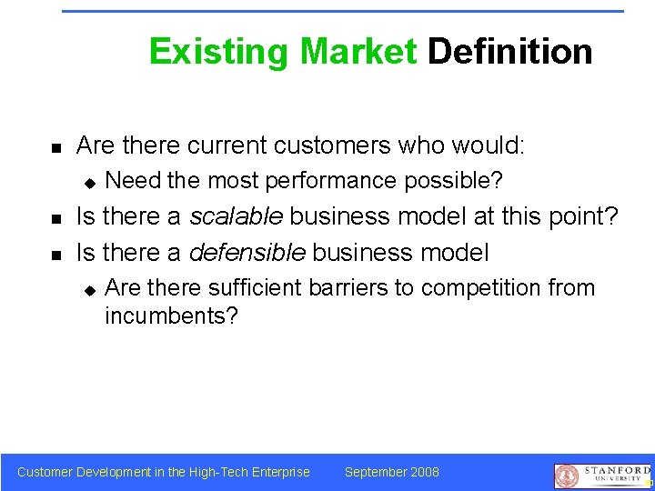 Existing Market Definition n Are there current customers who would: u n n Need