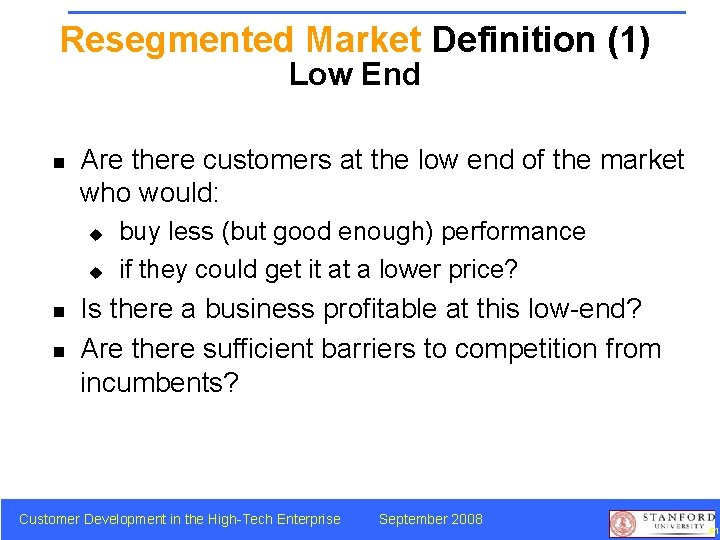 Resegmented Market Definition (1) Low End n Are there customers at the low end