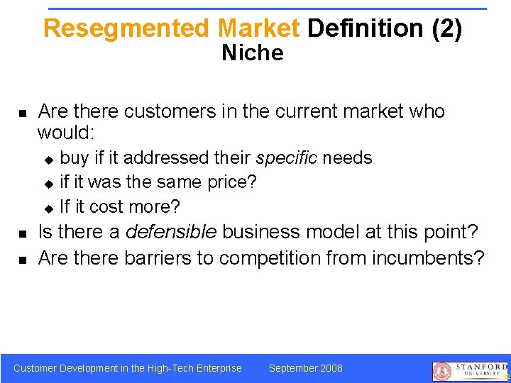 Resegmented Market Definition (2) Niche n Are there customers in the current market who