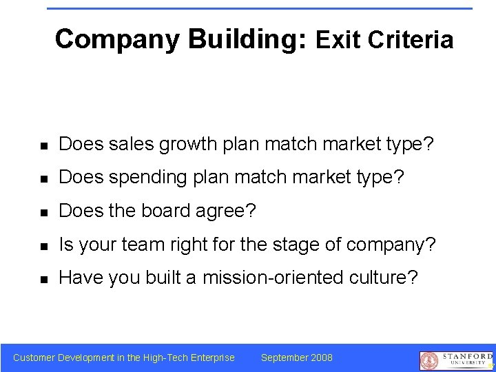 Company Building: Exit Criteria n Does sales growth plan match market type? n Does