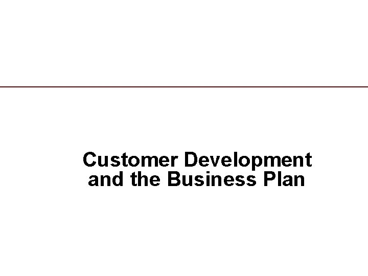 Customer Development and the Business Plan 67