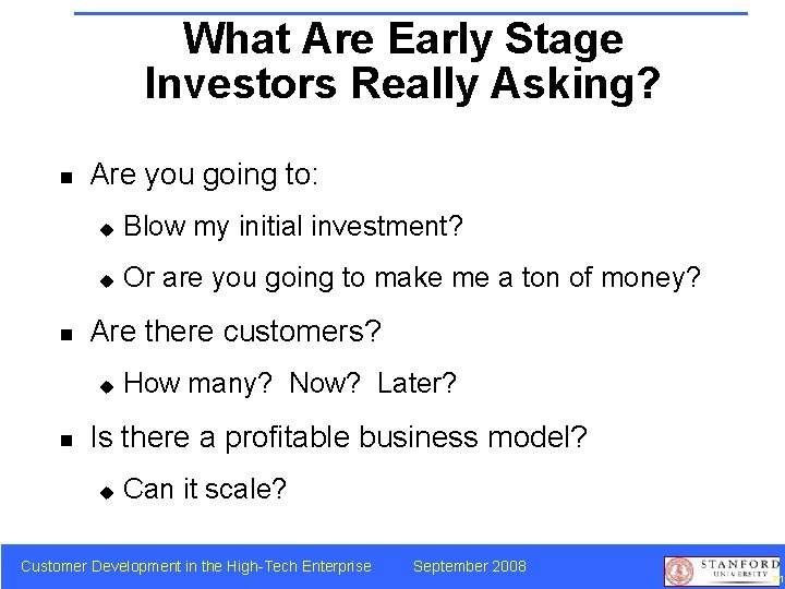 What Are Early Stage Investors Really Asking? n n Are you going to: u