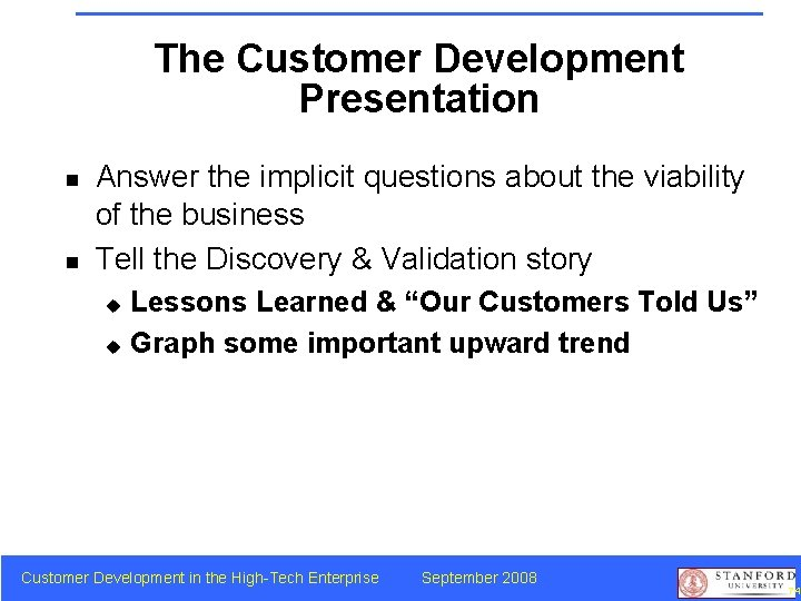 The Customer Development Presentation n n Answer the implicit questions about the viability of