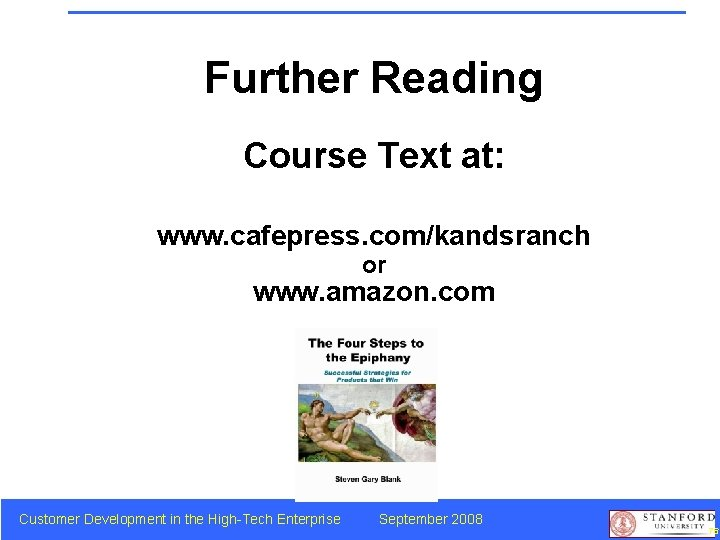 Further Reading Course Text at: www. cafepress. com/kandsranch or www. amazon. com Customer Development