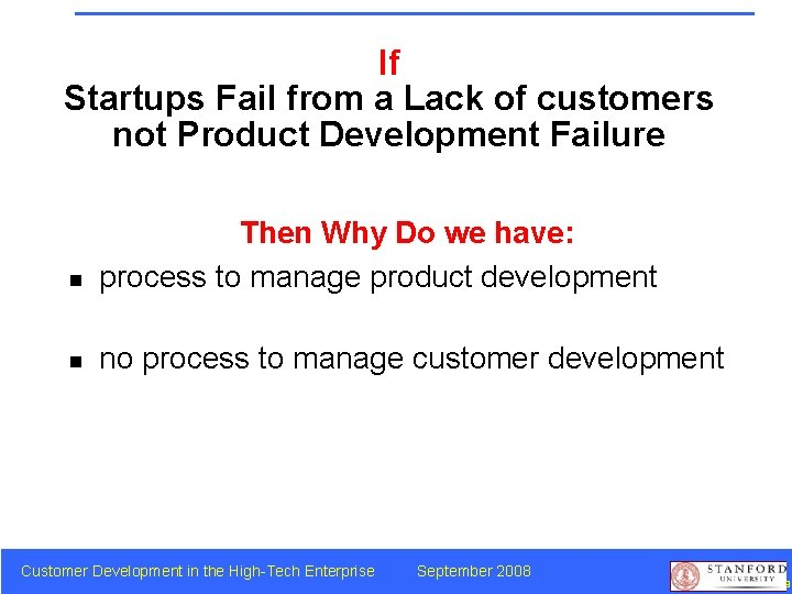 If Startups Fail from a Lack of customers not Product Development Failure n Then
