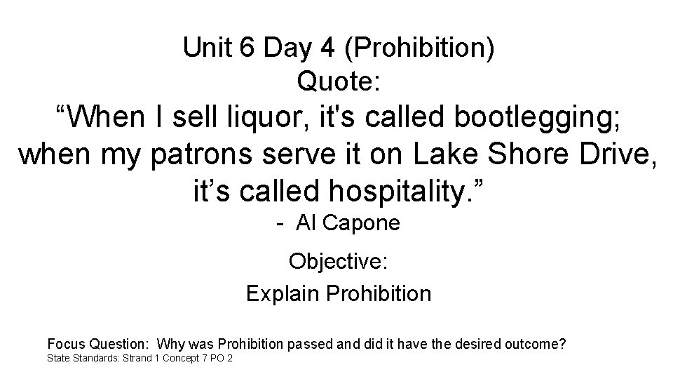 """Unit 6 Day 4 (Prohibition) Quote: """"When I sell liquor, it's called bootlegging; when"""