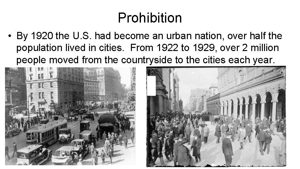 Prohibition • By 1920 the U. S. had become an urban nation, over half