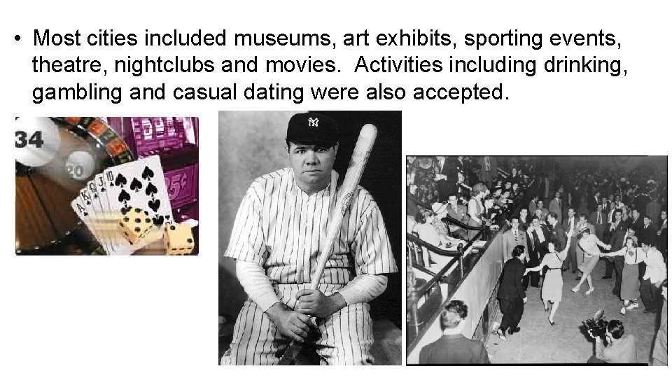 • Most cities included museums, art exhibits, sporting events, theatre, nightclubs and movies.