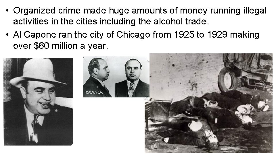 • Organized crime made huge amounts of money running illegal activities in the