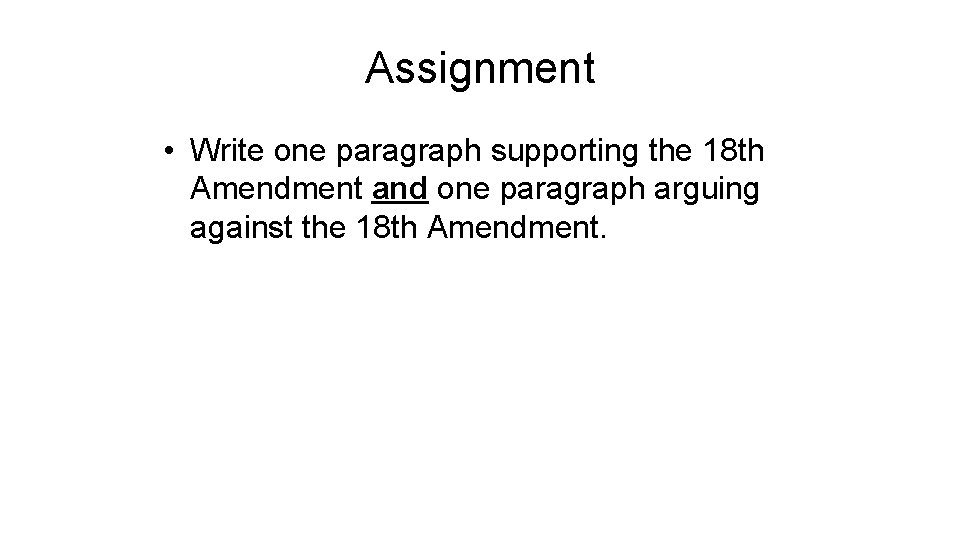 Assignment • Write one paragraph supporting the 18 th Amendment and one paragraph arguing
