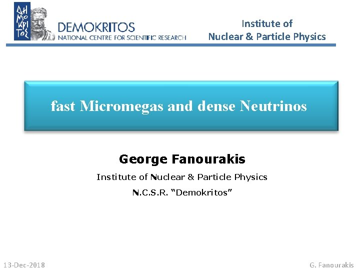 Institute of Nuclear & Particle Physics fast Micromegas and dense Neutrinos George Fanourakis Institute