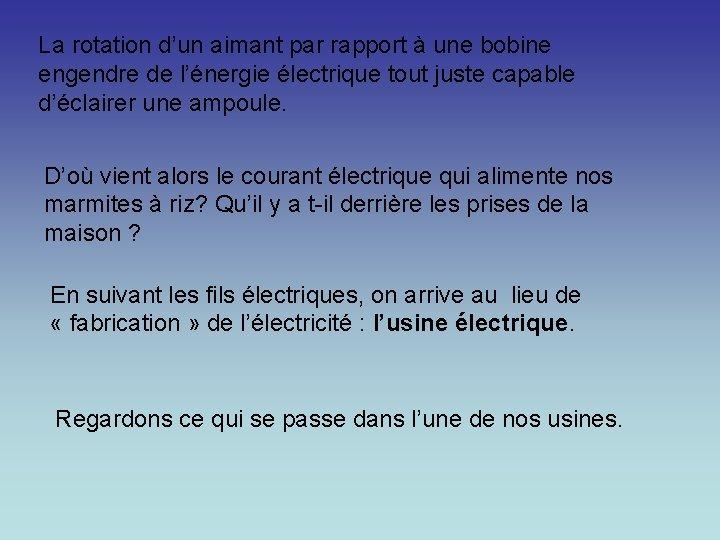 La rotation d'un aimant par rapport à une bobine engendre de l'énergie électrique tout